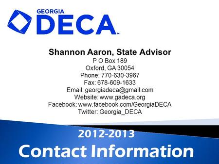 2012-2013 Contact Information Shannon Aaron, State Advisor P O Box 189 Oxford, GA 30054 Phone: 770-630-3967 Fax: 678-609-1633