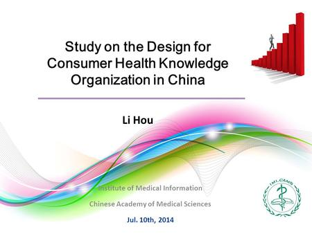 Study on the Design for Consumer Health Knowledge Organization in China Institute of Medical Information Chinese Academy of Medical Sciences Jul. 10th,