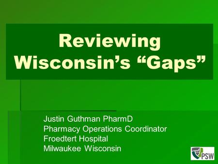 "Reviewing Wisconsin's ""Gaps"" Justin Guthman PharmD Pharmacy Operations Coordinator Froedtert Hospital Milwaukee Wisconsin."