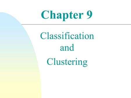 Chapter 9 Classification and Clustering. Classification and Clustering  Classification and clustering are classical pattern recognition and machine learning.
