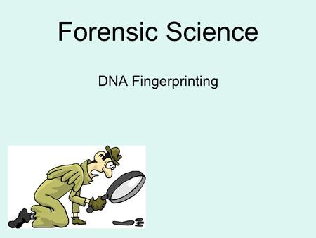 Forensic Science DNA Fingerprinting Uniqueness of fingerprinting led many to believe can demonstrate guilt or innocence of a suspect –Can alter fingerprints.