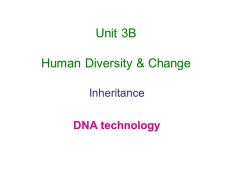 Unit 3B Human Diversity & Change Inheritance DNA technology.