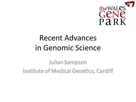 Recent Advances in Genomic Science Julian Sampson Institute of Medical Genetics, Cardiff.