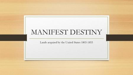 MANIFEST DESTINY Lands acquired by the United States 1803-1853.