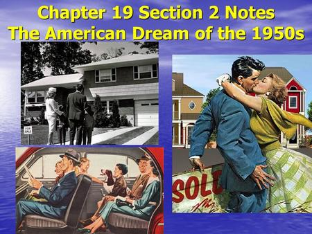 Chapter 19 Section 2 Notes The American Dream of the 1950s.