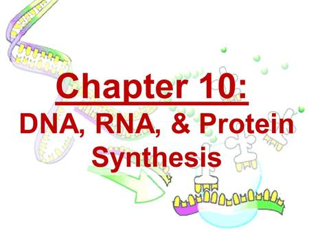 Chapter 10: DNA, RNA, & Protein Synthesis.  KEY CONCEPT – Discovery of DNA DNA was identified as the genetic material through a series of experiments.