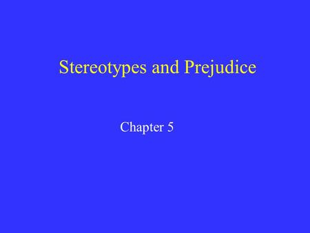 Stereotypes and Prejudice Chapter 5. Stereotypes and Prejudice Chapter 5.