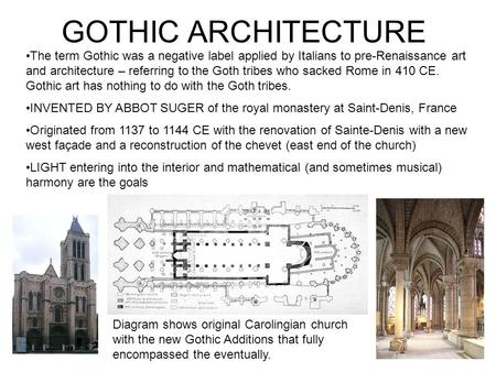 GOTHIC ARCHITECTURE The term Gothic was a negative label applied by Italians to pre-Renaissance art and architecture – referring to the Goth tribes who.