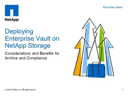 Considerations and Benefits for Archive and Compliance Deploying Enterprise Vault on NetApp Storage 1.