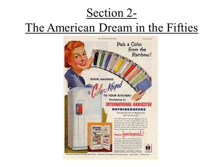 Section 2- The American Dream in the Fifties. The Organization and the Organization Man As 1950's moved forward, there were more White Collar jobs – Service.