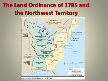 The Land Ordinance of 1785 and the Northwest Territory.
