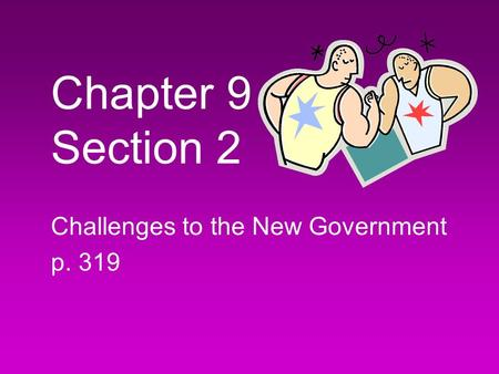Chapter 9 Section 2 Challenges to the New Government p. 319.