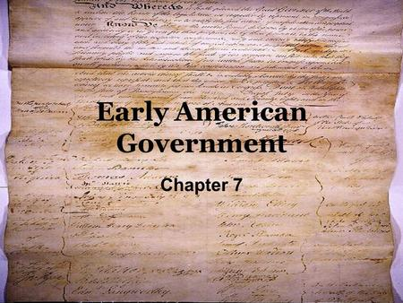 Early American Government Chapter 7. I. Articles of Confederation A. America's first written form of government. B. Every state had their own constitution.