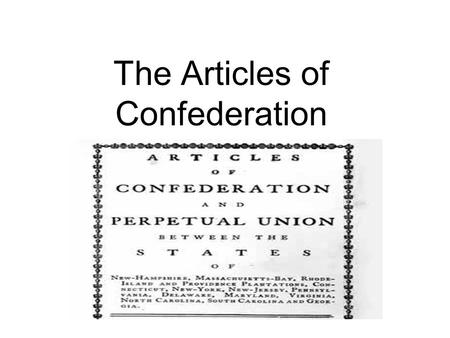 "The Articles of Confederation. The Story Continues Americans hoped a strong republic could be formed: ""They (the people) are now planting a seed that."