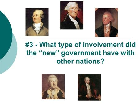 "#3 - What type of involvement did the ""new"" government have with other nations?"