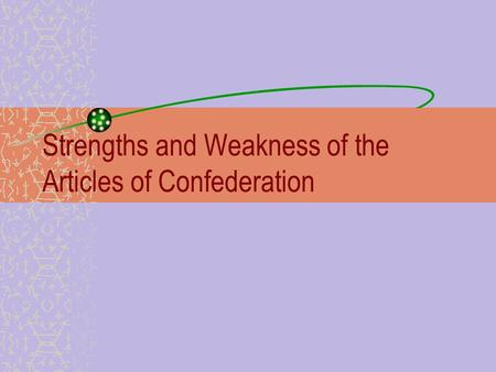 Strengths and Weakness of the Articles of Confederation.