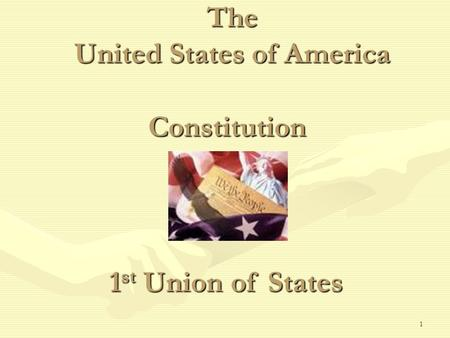 1 The United States of America Constitution 1 st Union of States.