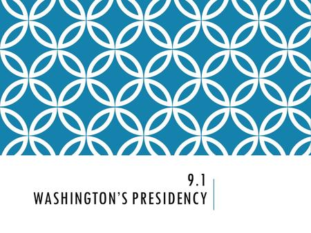 9.1 WASHINGTON'S PRESIDENCY. WASHINGTON TAKES OFFICE April 30 th, 1789 Washington was inaugurated, or sworn in, as president Washington was inaugurated,