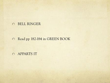 BELL RINGER Read pp 182-184 in GREEN BOOK APPARTS IT.