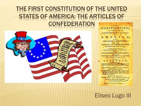 Eliseo Lugo III.  Describe the framework of the original constitution, the Articles of Confederation.  Analyze how the structure of the Articles of.