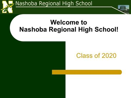 Welcome to Nashoba Regional High School! Class of 2020.