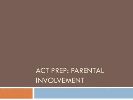 ACT PREP: PARENTAL INVOLVEMENT. What is the ACT?  The ACT test measures academic achievement  It does NOT measure your child's intelligence or ability.