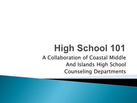 A Collaboration of Coastal Middle And Islands High School Counseling Departments.