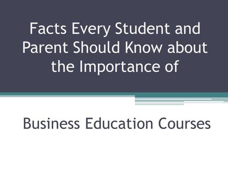 Facts Every Student and Parent Should Know about the Importance of Business Education Courses.