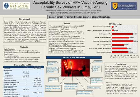 Acceptability Survey of HPV Vaccine Among Female Sex Workers in Lima, Peru Brandon Brown 1, Cesar Carcamo 2, Maria Valderrama 2, Magaly Blas 2, and Neal.