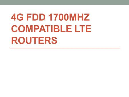 4G FDD 1700MHZ COMPATIBLE LTE ROUTERS. 4G LTE frequency FDD 1700MHz is widely used in United States, Canada, Mexico, Colombia, and Peru countries. It.