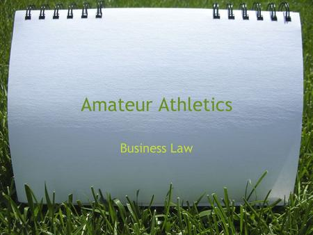 Amateur Athletics Business Law. Definition n. A person who engages in an art, science, study, or athletic activity as a pastime rather than as a profession.