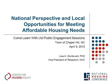 National Perspective and Local Opportunities for Meeting Affordable Housing Needs Come Learn With Us! Public Engagement Sessions Town of Chapel Hill, NC.
