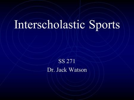 Interscholastic Sports SS 271 Dr. Jack Watson Topical Outline Educational mission Involvement Patterns Predications about the impact of sport on athletes.