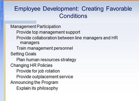 Employee Development: Creating Favorable Conditions Management Participation Provide top management support Provide collaboration between line managers.
