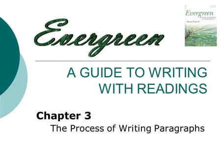 A GUIDE TO WRITING WITH READINGS Chapter 3 The Process of Writing Paragraphs.