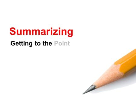Summarizing Getting to the Point. Summary Short account of the central ideas of a text Summaries are not a place for…  Opinions  Background knowledge.