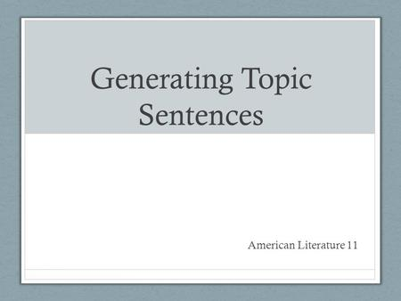 Generating Topic Sentences American Literature 11.