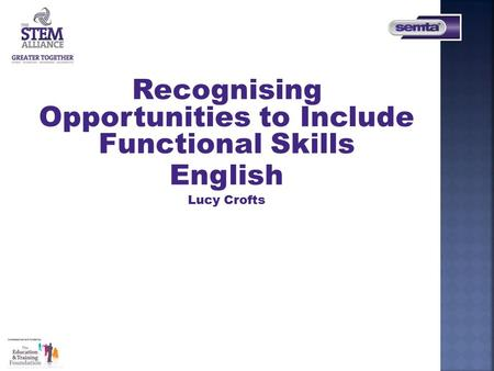 Recognising Opportunities to Include Functional Skills English Lucy Crofts.
