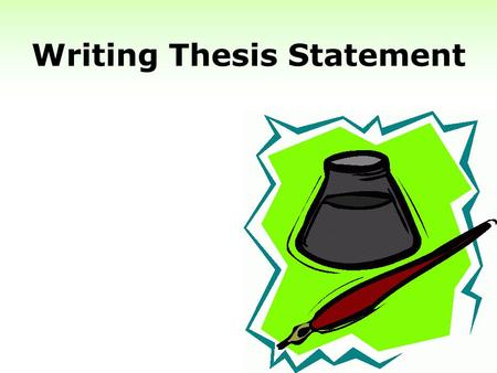 Writing Thesis Statement. Begin with a Point, or Thesis Your first step in writing is to discover what point you want to make and to write that point.