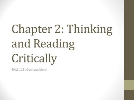 Chapter 2: Thinking and Reading Critically ENG 113: Composition I.