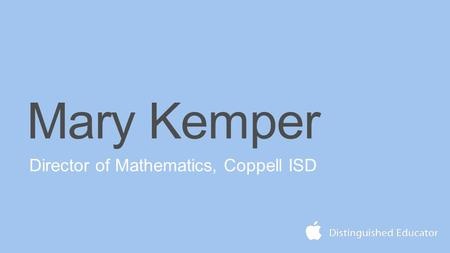Director of Mathematics, Coppell ISD Mary Kemper.