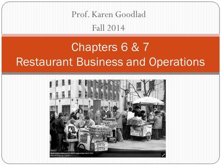 Prof. Karen Goodlad Fall 2014 Chapters 6 & 7 Restaurant Business and Operations.