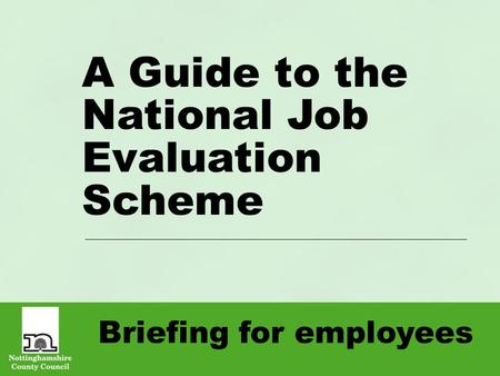 Briefing for employees A Guide to the National Job Evaluation Scheme.