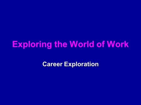Exploring the World of Work Career Exploration. Section 1.1 Key Concepts What is Work? Why people Work Key Terms interests skills Transferable skills.