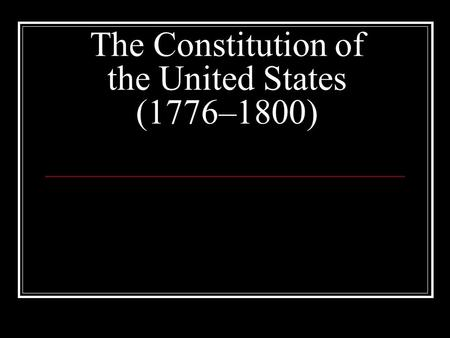 The Constitution of the United States (1776–1800).