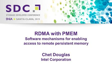 2015 Storage Developer Conference. © Intel Corporation. All Rights Reserved. RDMA with PMEM Software mechanisms for enabling access to remote persistent.