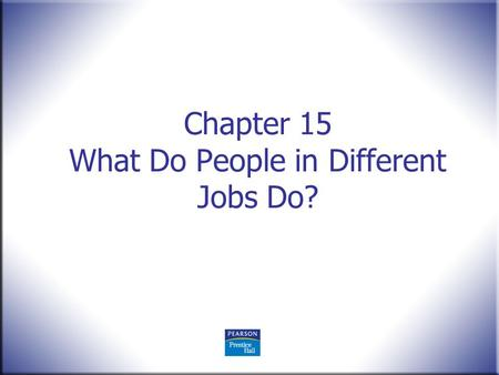Chapter 15 What Do People in Different Jobs Do?. Human Behavior in Organizations, 2 nd Edition Rodney Vandeveer and Michael Menefee © 2010 Pearson Education,