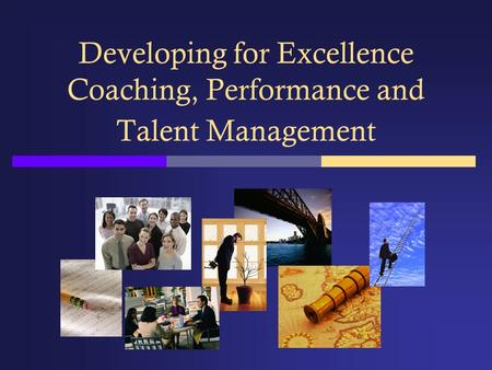 Developing for Excellence Coaching, Performance and Talent Management.