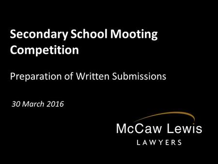 Secondary School Mooting Competition Preparation of Written Submissions 30 March 2016.