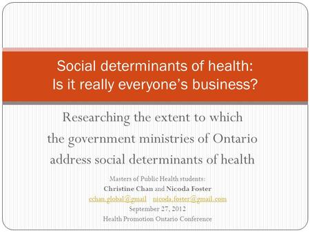 Researching the extent to which the government ministries of Ontario address social determinants of health Social determinants of health: Is it really.
